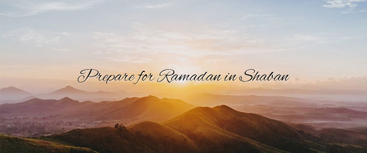 Prepare for Ramadan in Shaban